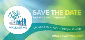Walk with Me save the date April 22 - 23, 2021, Calgary, AB Changing the culture of Aging #WalkWithMe